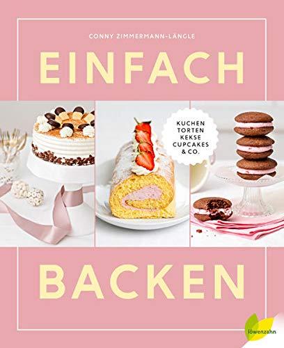 Einfach backen: Kuchen, Torten, Kekse, Cupcakes & Co.