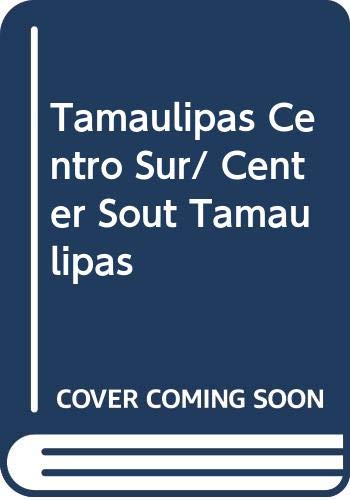 Tamaulipas Centro Sur/  Center Sout Tamaulipas
