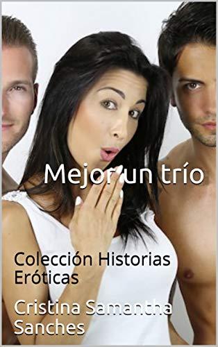 Mejor un trío: Colección Historias Eróticas