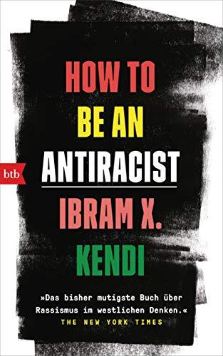 How To Be an Antiracist: »Das bisher mutigste Buch über Rassismus im