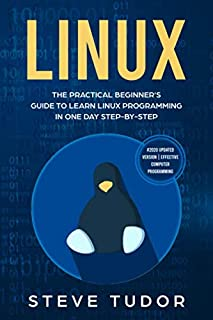LINUX: The Practical Beginner's Guide to Learn Linux Programming in One Day Step-by-Step (#2020 Updated Version | Effective Computer Programming)