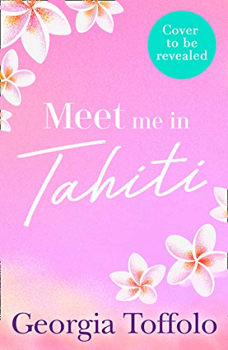 Meet Me in Tahiti: The brand new tropical romance from the Sunday Times top 20 bestselling author