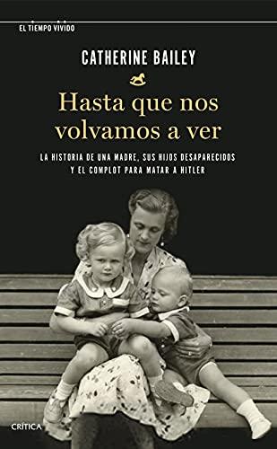 Hasta que nos volvamos a ver: La historia de una madre, sus hijos desaparecidos y el complot para matar a Hitler (El Tiempo Vivido)