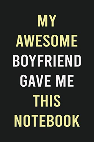 My Awesome Boyfriend Gave Me This Notebook: Blank Lined Journal For Taking Notes, Girlfriend Gifts For Women Or Girls, Gf Gifts From Bf.