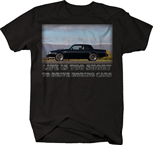 Life is Too Short to Drive Boring Cars - Hotrod Grand National Regal Turbo Black Muscle Car Tshirt - XLarge