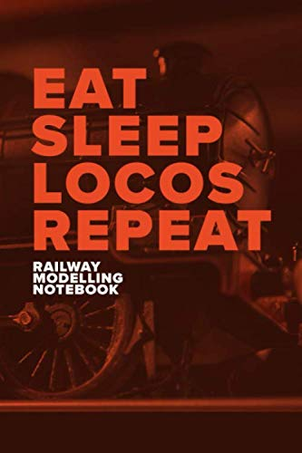 Eat Sleep Locos Repeat - Railway Modelling Notebook: Blank College Ruled Gift Notebook For Train Lovers