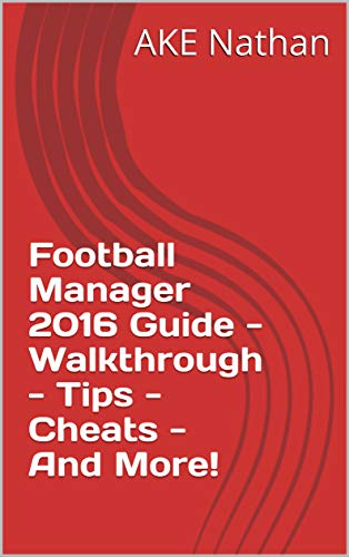 Football Manager 2016 Guide - Walkthrough - Tips - Cheats - And More! (English Edition)
