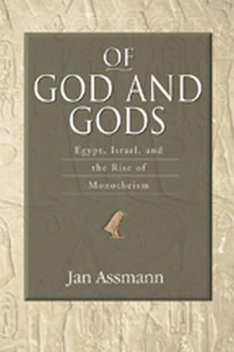 Of God and Gods: Egypt, Israel, and the Rise of Monotheism (George L. Mosse Series in the History of European Culture, Sexuality, and Ideas)