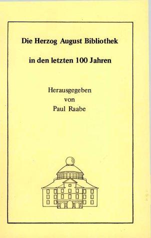 Die Herzog August Bibliothek in den letzten 100 Jahren: Vier Beiträge zur Vergangenheit und Gegenwart der Wolfenbütteler Bibliothek (Arbeiten zur Geschichte des Buchwesens in Deutschland)