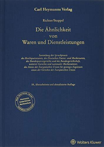 Ähnlichkeit von Waren und Dienstleistungen: Sammlung der Spruchpraxis des Reichspatentamts, des Deutschen Patent- und Markenamts, des ... Union für geistiges Eigentum sowie der Geri