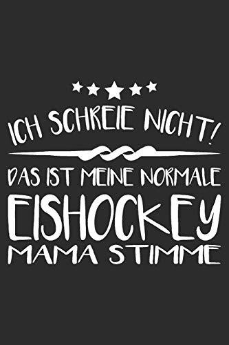Ich schreie nicht das ist meine normale eishockey Mama stimme: 6x9 Zoll (ca. DIN A5) 110 Seiten Punkteraster I Notizbuch I Tagebuch I Notizen I Planer ... für Eishockey Fans I Hockey I Goalie I Ice I