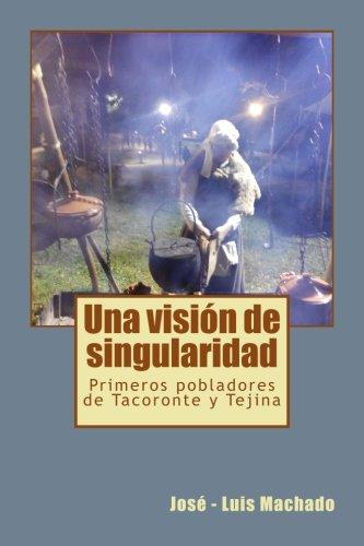 Una visión de singularidad: Primeros pobladores de Tacoronte y Tejina: Volume 2 (Gabinete Isleo de Publicaciones)