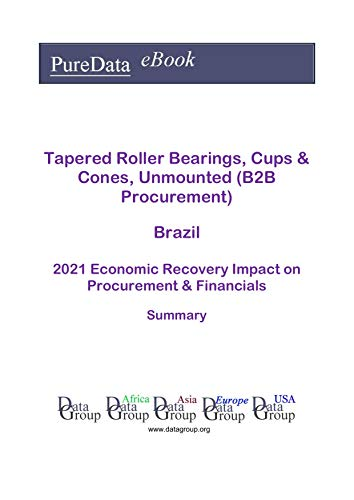 Tapered Roller Bearings, Cups & Cones, Unmounted (B2B Procurement) Brazil Summary: 2021 Economic Recovery Impact on Revenues & Financials (English Edition)