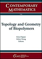 Topology and Geometry of Biopolymers: Ams Special Session Topology of Biopolymers April 21-22, 2018 Northeastern University, Boston, Massachusetts (Contemporary Mathematics)