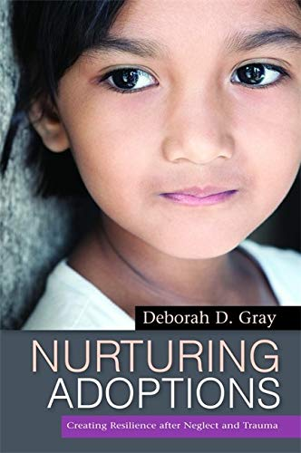 Compare Textbook Prices for Nurturing Adoptions: Creating Resilience after Neglect and Trauma 1 Edition ISBN 9781849058919 by Gray, Deborah D.