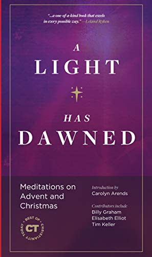 A Light Has Dawned: Meditations on Advent and Christmas (Best of Christianity Today)
