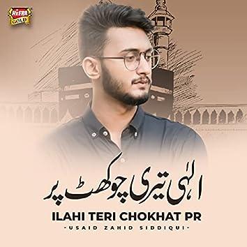 Ilahi Teri Chokhat Pr