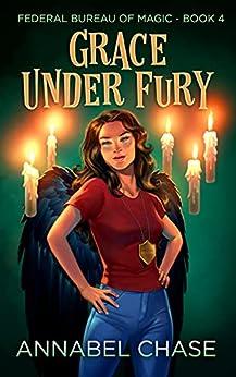 Grace Under Fury (Federal Bureau of Magic Cozy Mystery Book 4) (English Edition) par [Annabel Chase]