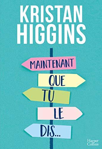 Maintenant que tu le dis...: la nouvelle comédie de Kristan Higgins ! (HarperCollins)