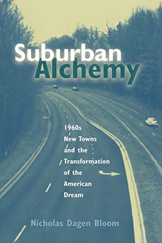 Suburban Alchemy: 1960s New Towns and the Transformation of the American Dream (Urban Life and Urban Landscape Series (C
