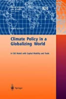 Climate Policy in a Globalizing World: A CGE Model with Capital Mobility and Trade (Kieler Studien - Kiel Studies)