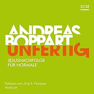Unfertig: Jesusnachfolge für Normale                   Autor:                                                                                                                                 Andreas Boppart                               Sprecher:                                                                                                                                 Jörg A. Pasquay                      Spieldauer: 7 Std. und 11 Min.     44 Bewertungen     Gesamt 4,7