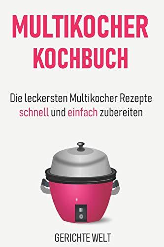 Multikocher Kochbuch: Die leckersten Multikocher Rezepte schnell und einfach zubereiten