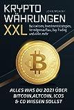 Kryptowährungen XXL - alles was du 2021 über Bitcoin, Altcoin, ICOs & Co wissen sollst: Basiswissen, Investmentstrategien, Vermögensaufbau, Day-Trading und vieles mehr