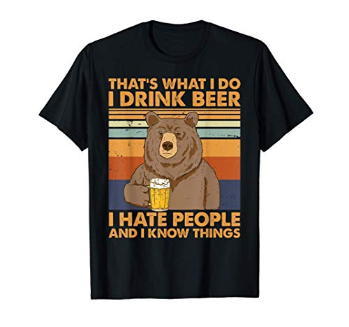 That's What I Do I Drink Beer I Hate People And I Know Bier T-Shirt
