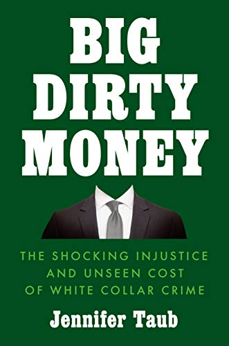 Image of Big Dirty Money: The Shocking Injustice and Unseen Cost of White Collar Crime