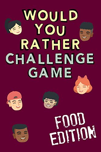 Would You Rather Challenge Game Food Edition: Fun Family Game For Kids, Teens and Adults, Funny Questions Perfect For Classrooms, Road Trips and Parties
