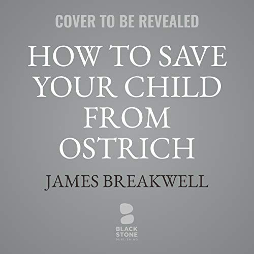 How to Save Your Child from Ostrich Attacks, Accidental Time Travel, and Anything Else that Might Happen on an Average Tuesday cover art