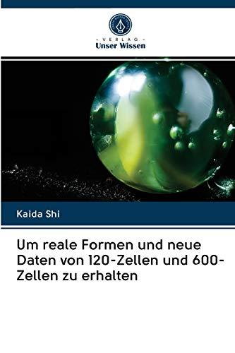 Um reale Formen und neue Daten von 120-Zellen und 600-Zellen zu erhalten