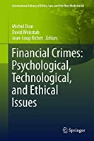 Financial Crimes: Psychological, Technological, and Ethical Issues (International Library of Ethics, Law, and the New Medicine (68))