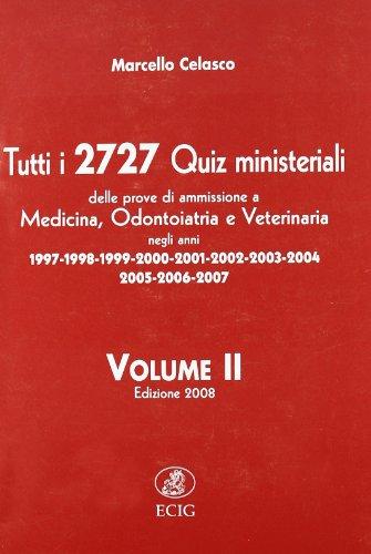 Tutti i 2727 quiz ministeriali. Prove di ammissione a medicina, odontoiatria, veterinaria negli anni 1997-2007