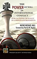 The Power of Will in International Conflict: How to Think Critically in Complex Environments (Praeger Security International)