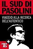 Il Sud di Pasolini: Viaggio alla ricerca dell'autentico (Italian Edition)