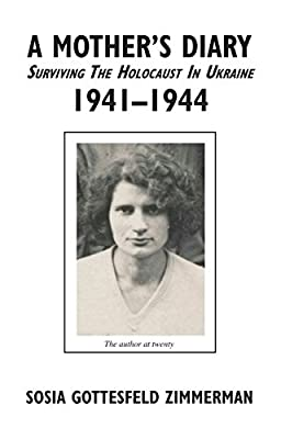 A Mother's Diary - Surviving the Holocaust in Ukraine, 1941 - 1944