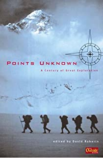 Points Unknown: A Century of Great Exploration