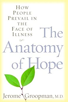 The Anatomy of Hope: How People Prevail in the Face of Illness (English Edition) par [Jerome Groopman]