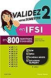 Validez votre semestre 2 en IFSI en 800 questions corrigées - QCM, QROC, schémas muets, situations cliniques - UE 1.1, 1.2, 2.3, 2.6, 3.1, 3.2, 4.2, 4.3, 4.4, 4.5