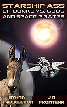 Of Donkeys, Gods, and Space Pirates (Starship Ass Book 1) by [Ethan Freckleton, J. R. Frontera]
