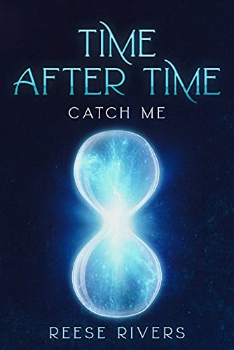 Catch Me: Time After Time by [Reese Rivers]