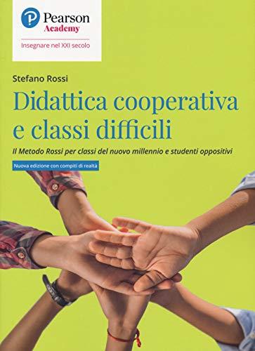 Didattica cooperativa e classi difficili. Il metodo Rossi per classi del nuovo millennio e studenti oppositivi