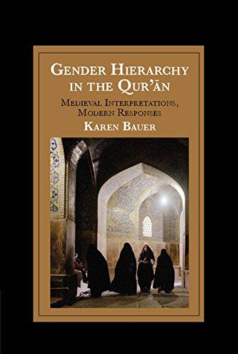 Gender Hierarchy in the Qur'ān: Medieval Interpretations, Modern Responses (Cambridge Studies in Islamic Civilization) (English Edition)