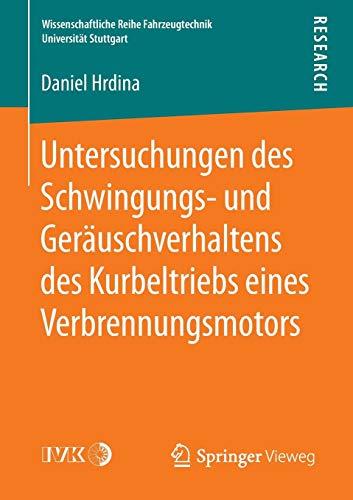 Untersuchungen des Schwingungs- und Geräuschverhaltens des Kurbeltriebs eines Verbrennungsmotors (Wissenschaftliche Reihe Fahrzeugtechnik Universität Stuttgart)