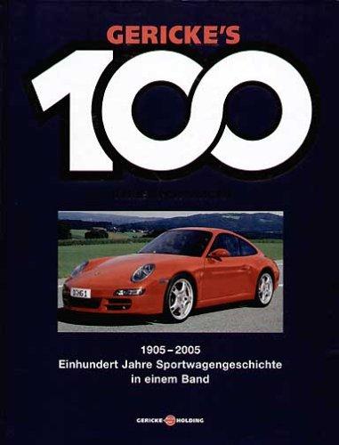 Gerickes 100 Jahre Sportwagen. Einhundert Jahre Sportwagengeschichte in einem Band: Gericke's 100 Jahre Sportwagen. 1905 - 2005. Einhundert Jahre Sportwagengeschichte in einem Band