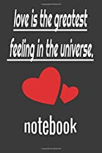 love is the greatest feeling in the universe: notebook
