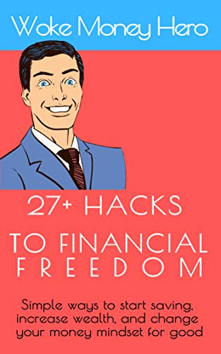 27+ Hacks to Your Financial Freedom: Simple ways to start saving, increase wealth, and change your money mindset for good (English Edition)