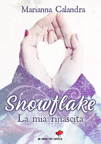 Snowflake: la mia rinascita (Collana Un cuore per capello) di [Marianna Calandra]